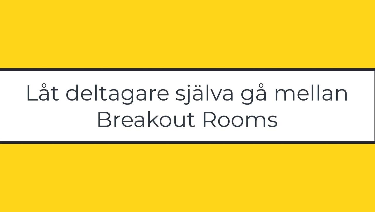 Låt deltagare själva gå mellan Breakout Rooms