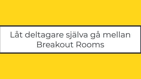 Miniatyr för inlägg Låt deltagare själva gå mellan Breakout Rooms
