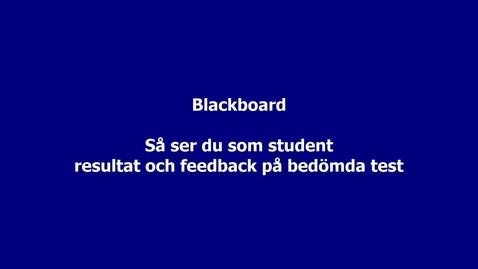 Thumbnail for entry Blackboard - Så ser du, som student, resultat och ev. återkoppling på bedömda test