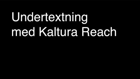 Thumbnail for entry Undertexta med Kaltura Reach