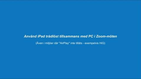 Thumbnail for entry Använd iPad trådlös tillsammans med PC i Zoom-möte