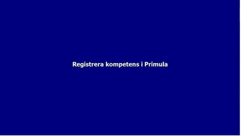 Thumbnail for entry Registrera kompetens i Primula