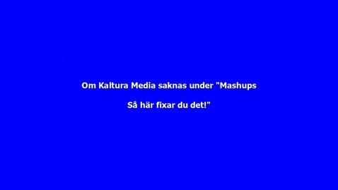 """Thumbnail for entry Om alternativet """"Kaltura Media"""" saknas under """"Mashups"""" - Så fixar du det!"""