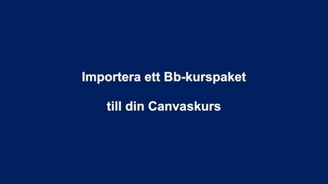 Thumbnail for entry Importera Blackboardkurs till Canvas