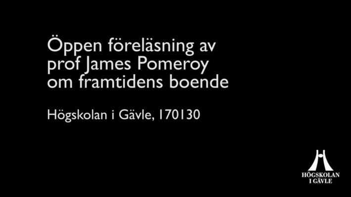 Öppen föreläsning av prof James Pomeroy om framtidens boende.