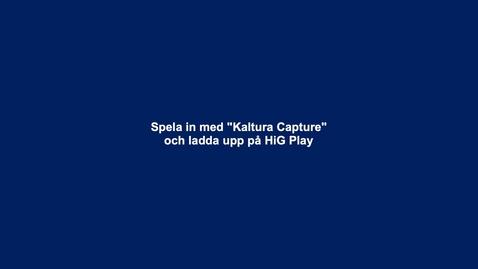 """Inspelning med Kaltura Capture + Uppladdning till """"My Media"""" på HiG Play"""