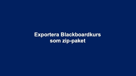 Thumbnail for entry Exportera Blackboardkurs