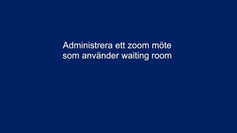 Thumbnail for entry Administrera waiting room som Host