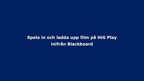 Thumbnail for entry Studentinspelning till HiG Play via Blackboard