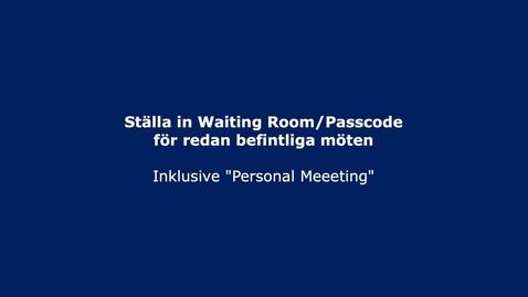Thumbnail for entry Zoom - Ställa in Waiting Room/Passcode för redan befintliga möten