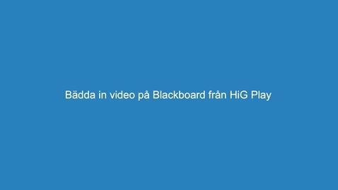 Thumbnail for entry 3. infoga video i Blackboard från HiG play