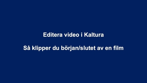 Thumbnail for entry Editera video i Kaltura (början-slut)