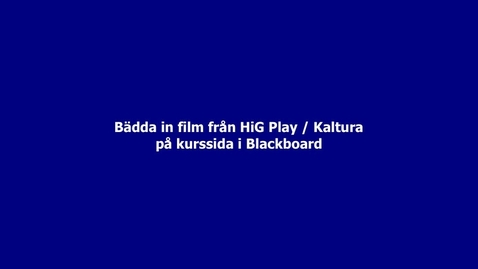 Thumbnail for entry Bädda in film från HiG Play på kurssida i Blackboard