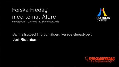 Thumbnail for entry Jari Ristiniemi -Samhällsutveckling och åldersfixerade stereotyper. Om identitet i senmodern tid
