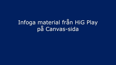 Thumbnail for entry Infoga klipp från Kaltura/HiG Play i Canvas