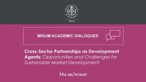 Thumbnail for entry Misum Academic Dialogues: Cross-Sector Partnerships as Development Agents
