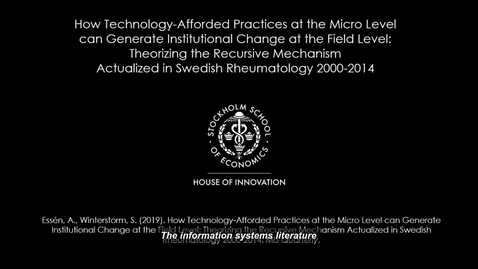 Thumbnail for entry How Technology-Afforded Practices at the Micro Level can Generate Institutional Change at the Field Level: Theorizing the Recursive Mechanism Actualized in Swedish Rheumatology 2000-2014