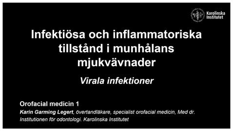 Thumbnail for entry F2. OFM 1. Infektiösa och inflammatoriska tillstånd i munhålans mjukvävnad - Virus. Inspelad