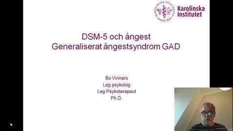 Thumbnail for entry DSM-5 och Ångest. Generaliserat ångestsyndrom_Bo Vinnars