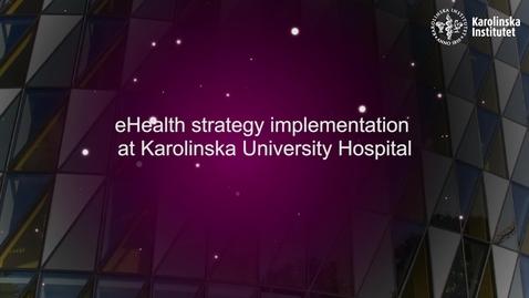 Thumbnail for entry eHealth strategy implementation at Karolinska University Hospital