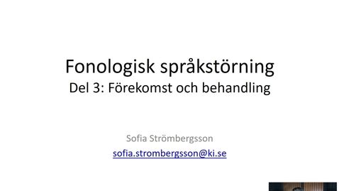 Thumbnail for entry Fonologisk språkstörning - Del 3: Förekomst och behandling