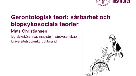Thumbnail for entry Gerontologisk teori: Sårbarhet och biopsykosociala teorier