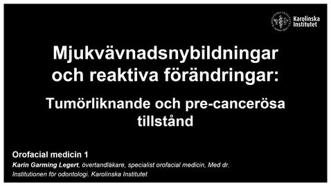 Thumbnail for entry F6. OFM 1. Mjukvävnadsnybildningar och reaktiva förändringar - Tumörliknande och premaligna. Inspelad