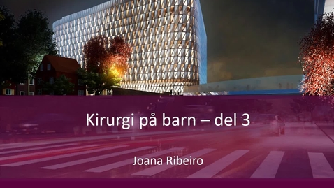 Thumbnail for entry Kirurgi på barn VT21 - del 3