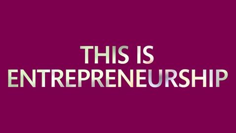 Thumbnail for entry This is entrepreneurship