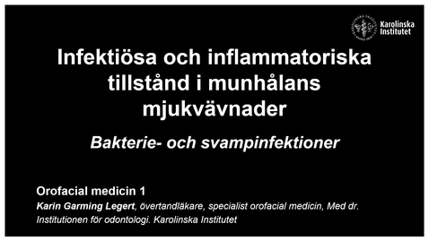 Thumbnail for entry F1. OFM 1. Infektiösa och inflammatoriska tillstånd i munhålans mjukvävnad - Bakterie- och svamp. Inspelad