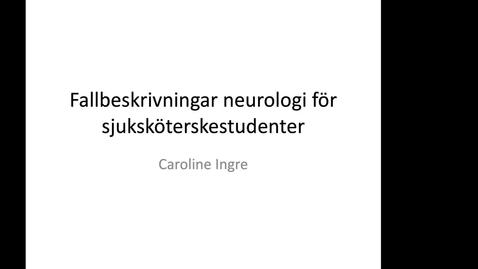 Thumbnail for entry Neurologi ssk Caroline Ingre 210215 Del 1.
