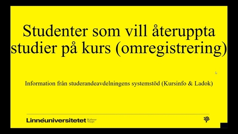 Thumbnail for entry Studenter som vill återuppta studier på kurs (omregistrering)