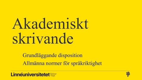 Thumbnail for entry Akademiskt skrivande – disposition och språkriktighet