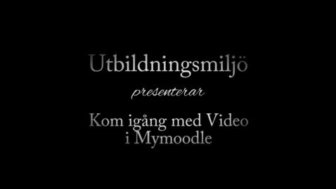 Thumbnail for entry Video i Mymoodle - En genomgång för personal