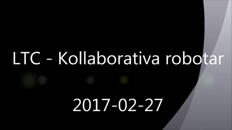 Thumbnail for entry LTC - Kollaborativa robotar 2017-02-27