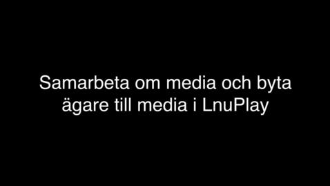 Miniatyr för mediepost Samarbeta om eller byta ägare till media i LnuPlay