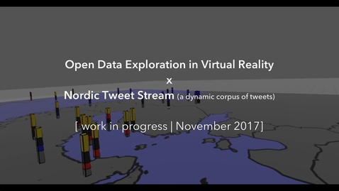 Thumbnail for entry Open Data Exploration in Virtual Reality x Nordic Tweet Stream (WIP, Nov. 2017)