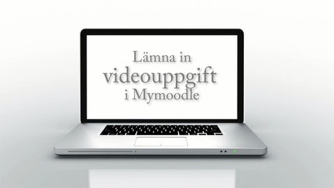 Miniatyr för inlägg Video som inlämningsuppgift i MyMoodle - handledning för student