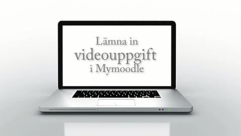Miniatyr för mediepost Video som inlämningsuppgift i MyMoodle - handledning för student