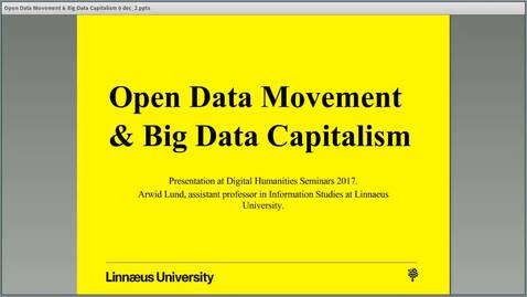"Thumbnail for entry Arwid Lund's seminar ""Open Data Movement and Big Data Capitalism"", 6 Dec 2017 (final)"