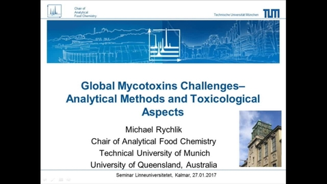 Thumbnail for entry Global Mycotoxin Challenges - Analytical methods and toxicological aspects