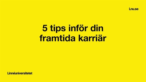 Thumbnail for entry 5 tips inför din framtida karriär