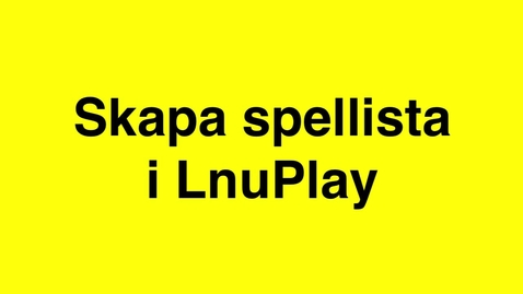 Thumbnail for entry Skapa en spellista i LnuPlay