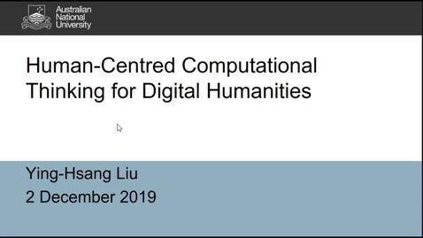 "Thumbnail for entry Ying-Hsang Liu's seminar ""Human-centred computational thinking for digital humanities"", 2 Dec 2019"