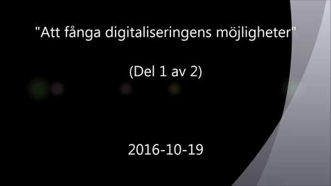 Thumbnail for entry Att fånga digitaliseringens möjligheter