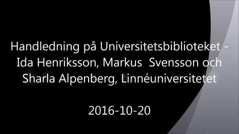 Thumbnail for entry Handledning på Universitetsbiblioteket - Handledning av självständiga arbeten (konferens) 2016-10-20