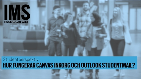 Thumbnail for entry Studentperspektiv: Hur fungerar Canvas Inkorg och MS Outlook studentmail?/How do the Canvas Inbox and the Microsoft Outlook student e-mail work?