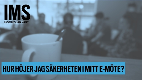 Thumbnail for entry Hur höjer jag säkerheten i mitt e-möte?/How do I increase the security level in my e-meetings?