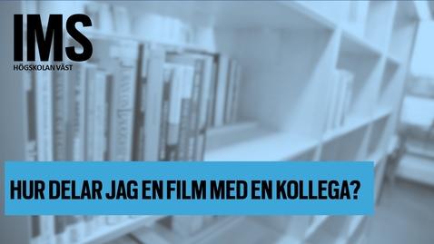 Thumbnail for entry Hur delar jag en film med en kollega?