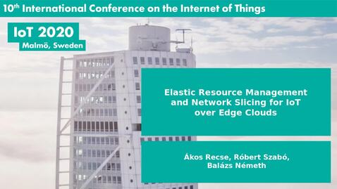 Thumbnail for entry Elastic Resource Management and Network Slicing for IoT over Edge Clouds